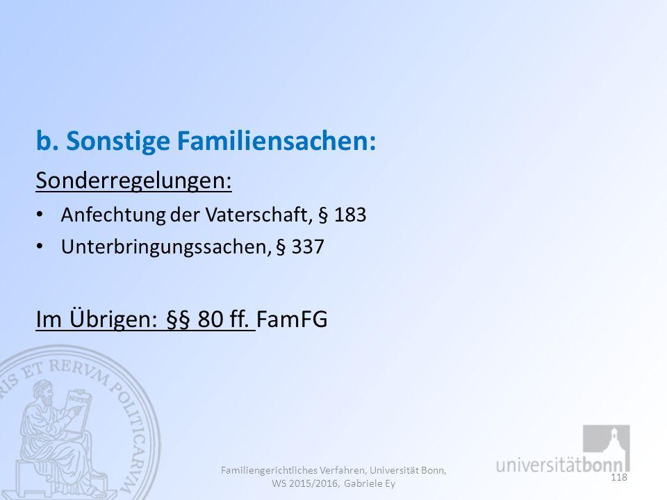 b. Sonstige Familiensachen: Sonderregelungen: Anfechtung der Vaterschaft, § 183 Unterbringungssachen, § 337 Im Übrigen: §§ 80 ff. FamFG Familiengerich