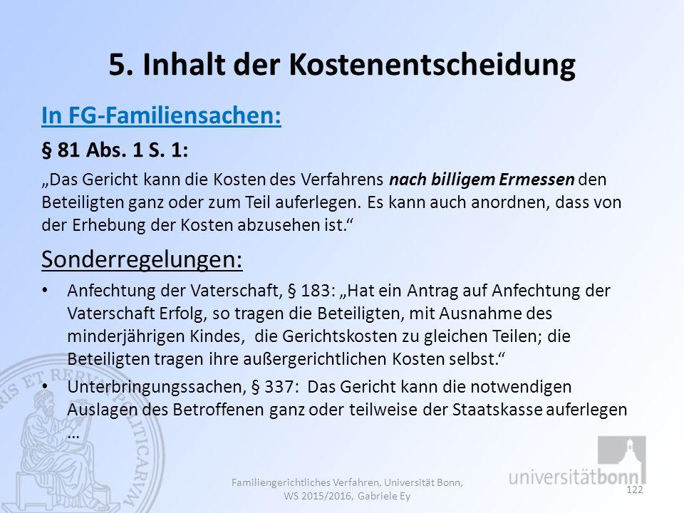 """5. Inhalt der Kostenentscheidung In FG-Familiensachen: § 81 Abs. 1 S. 1: """"Das Gericht kann die Kosten des Verfahrens nach billigem Ermessen den Beteil"""