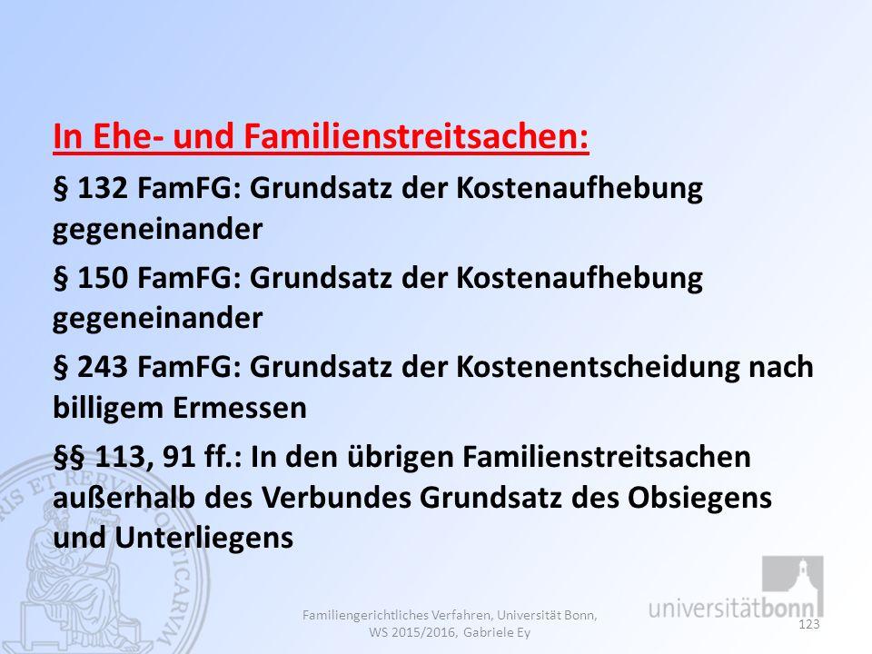 In Ehe- und Familienstreitsachen: § 132 FamFG: Grundsatz der Kostenaufhebung gegeneinander § 150 FamFG: Grundsatz der Kostenaufhebung gegeneinander §