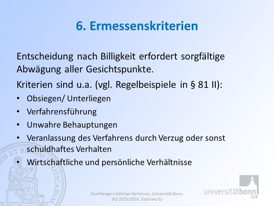 6. Ermessenskriterien Entscheidung nach Billigkeit erfordert sorgfältige Abwägung aller Gesichtspunkte. Kriterien sind u.a. (vgl. Regelbeispiele in §