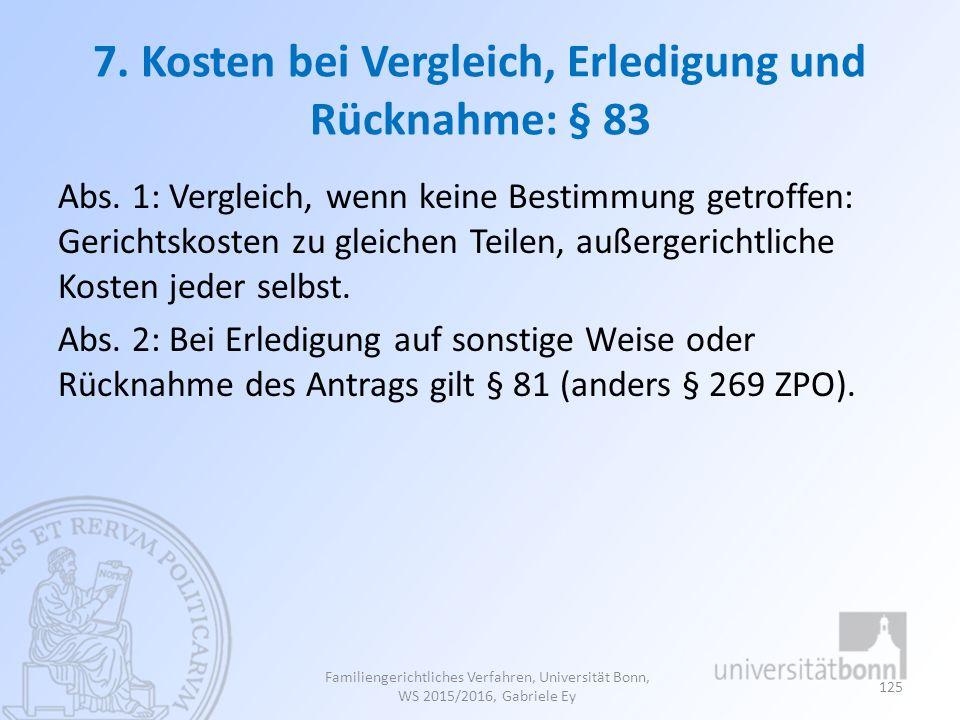 7. Kosten bei Vergleich, Erledigung und Rücknahme: § 83 Abs. 1: Vergleich, wenn keine Bestimmung getroffen: Gerichtskosten zu gleichen Teilen, außerge