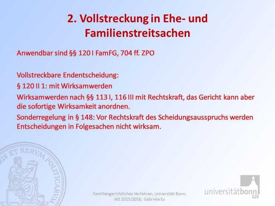 2. Vollstreckung in Ehe- und Familienstreitsachen Familiengerichtliches Verfahren, Universität Bonn, WS 2015/2016, Gabriele Ey 129