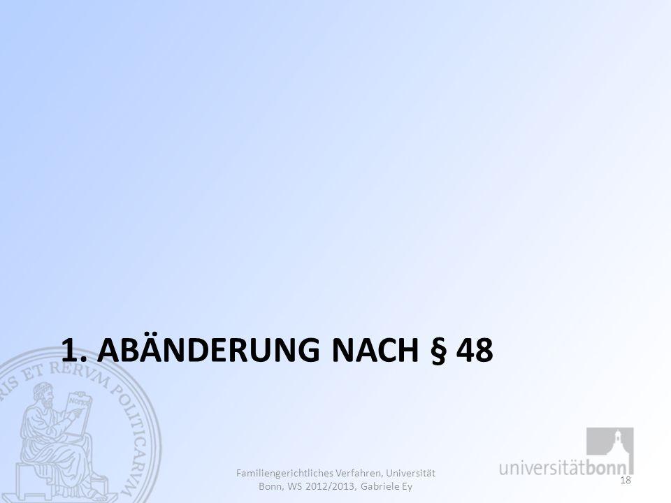 1. ABÄNDERUNG NACH § 48 Familiengerichtliches Verfahren, Universität Bonn, WS 2012/2013, Gabriele Ey 18