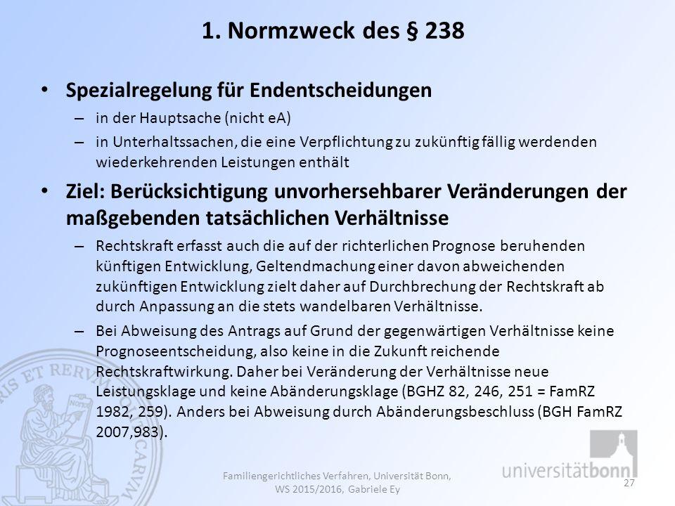 1. Normzweck des § 238 Spezialregelung für Endentscheidungen – in der Hauptsache (nicht eA) – in Unterhaltssachen, die eine Verpflichtung zu zukünftig