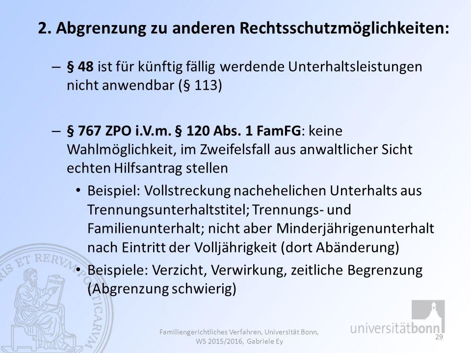 2. Abgrenzung zu anderen Rechtsschutzmöglichkeiten: – § 48 ist für künftig fällig werdende Unterhaltsleistungen nicht anwendbar (§ 113) – § 767 ZPO i.