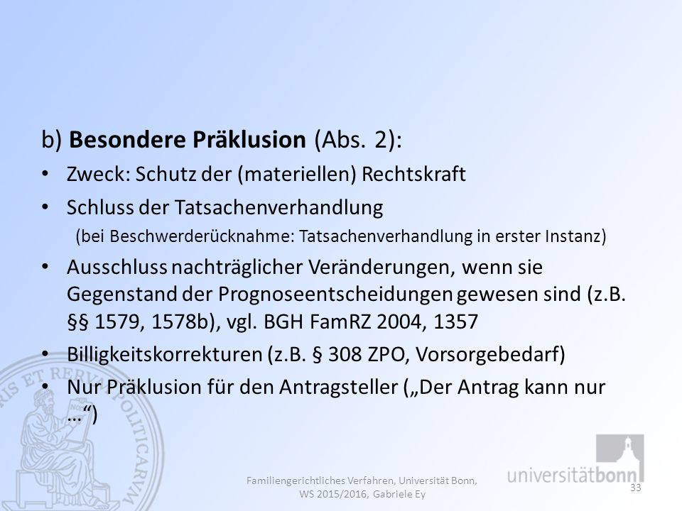 b) Besondere Präklusion (Abs. 2): Zweck: Schutz der (materiellen) Rechtskraft Schluss der Tatsachenverhandlung (bei Beschwerderücknahme: Tatsachenverh
