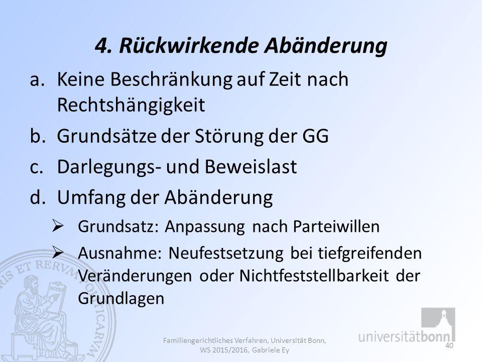4. Rückwirkende Abänderung a.Keine Beschränkung auf Zeit nach Rechtshängigkeit b.Grundsätze der Störung der GG c.Darlegungs- und Beweislast d.Umfang d