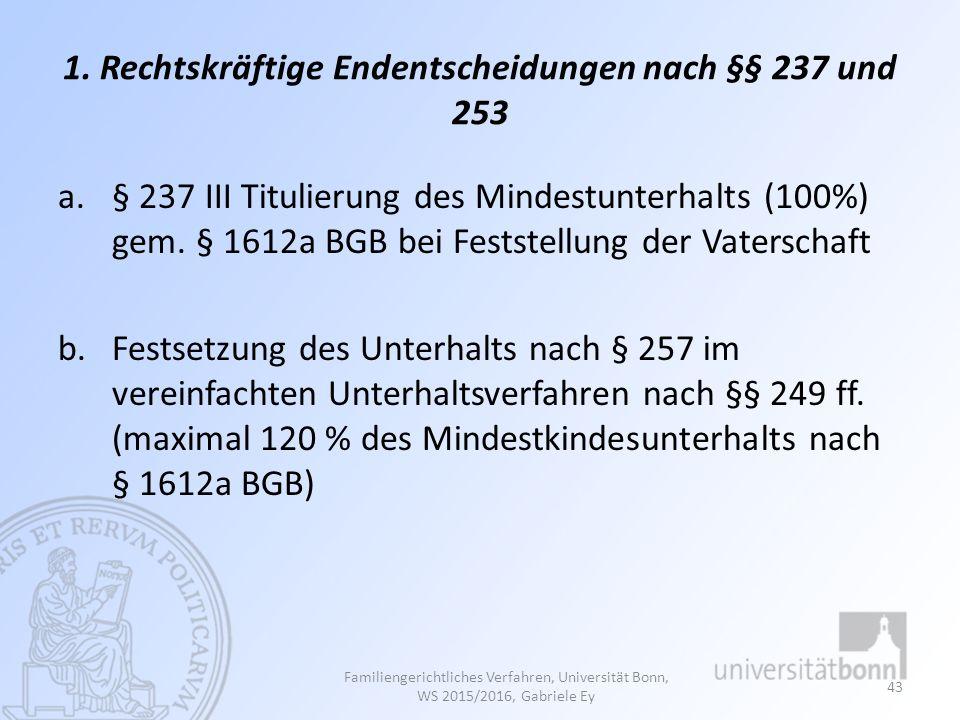 1. Rechtskräftige Endentscheidungen nach §§ 237 und 253 a.§ 237 III Titulierung des Mindestunterhalts (100%) gem. § 1612a BGB bei Feststellung der Vat