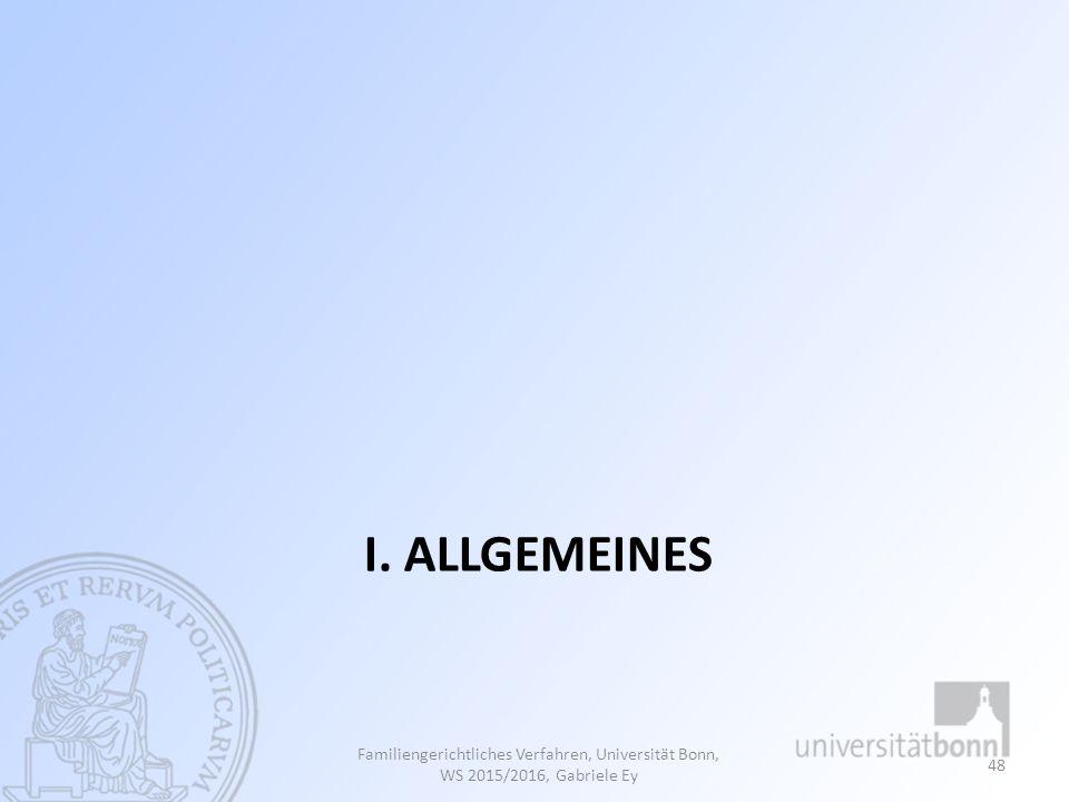 I. ALLGEMEINES Familiengerichtliches Verfahren, Universität Bonn, WS 2015/2016, Gabriele Ey 48