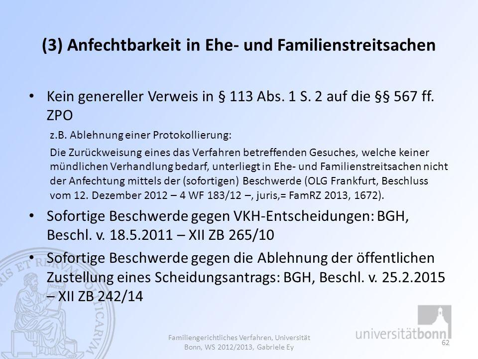 (3) Anfechtbarkeit in Ehe- und Familienstreitsachen Kein genereller Verweis in § 113 Abs. 1 S. 2 auf die §§ 567 ff. ZPO z.B. Ablehnung einer Protokoll