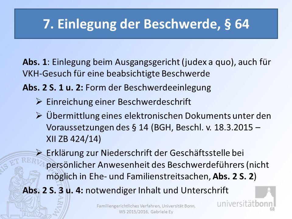 7. Einlegung der Beschwerde, § 64 Abs. 1: Einlegung beim Ausgangsgericht (judex a quo), auch für VKH-Gesuch für eine beabsichtigte Beschwerde Abs. 2 S