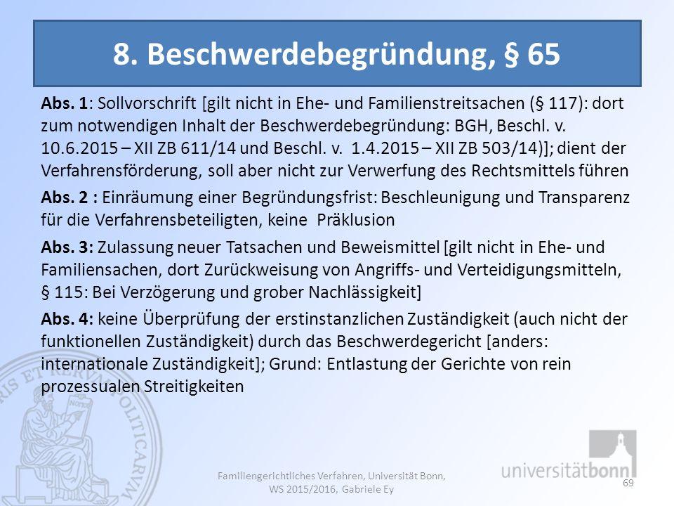 8. Beschwerdebegründung, § 65 Abs. 1: Sollvorschrift [gilt nicht in Ehe- und Familienstreitsachen (§ 117): dort zum notwendigen Inhalt der Beschwerdeb