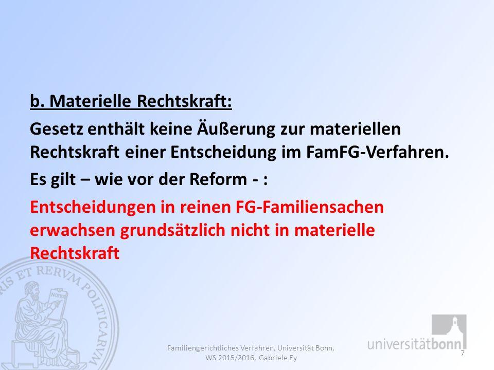 b. Materielle Rechtskraft: Gesetz enthält keine Äußerung zur materiellen Rechtskraft einer Entscheidung im FamFG-Verfahren. Es gilt – wie vor der Refo