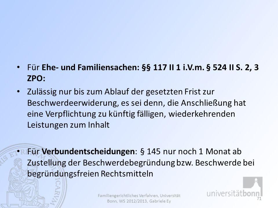 Für Ehe- und Familiensachen: §§ 117 II 1 i.V.m. § 524 II S. 2, 3 ZPO: Zulässig nur bis zum Ablauf der gesetzten Frist zur Beschwerdeerwiderung, es sei