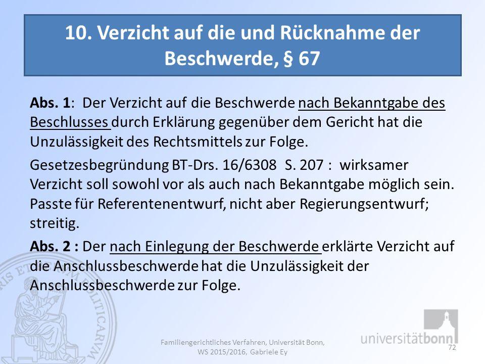10. Verzicht auf die und Rücknahme der Beschwerde, § 67 Abs. 1: Der Verzicht auf die Beschwerde nach Bekanntgabe des Beschlusses durch Erklärung gegen