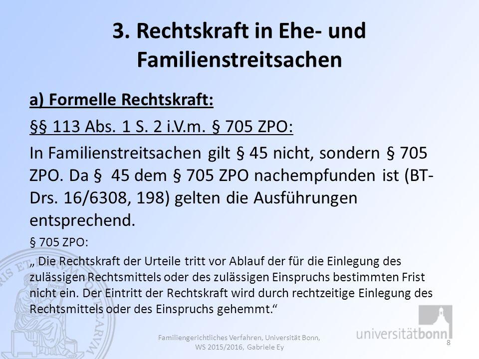 b) Zwischen- und Nebenentscheidungen Zwischen- und Nebenentscheidungen sind nicht instanzbeendende Beschlüsse Anlehnung an § 512 ZPO Familiengerichtliches Verfahren, Universität Bonn, WS 2015/2016, Gabriele Ey 59