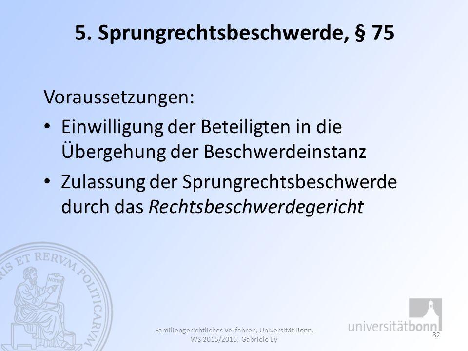 5. Sprungrechtsbeschwerde, § 75 Voraussetzungen: Einwilligung der Beteiligten in die Übergehung der Beschwerdeinstanz Zulassung der Sprungrechtsbeschw