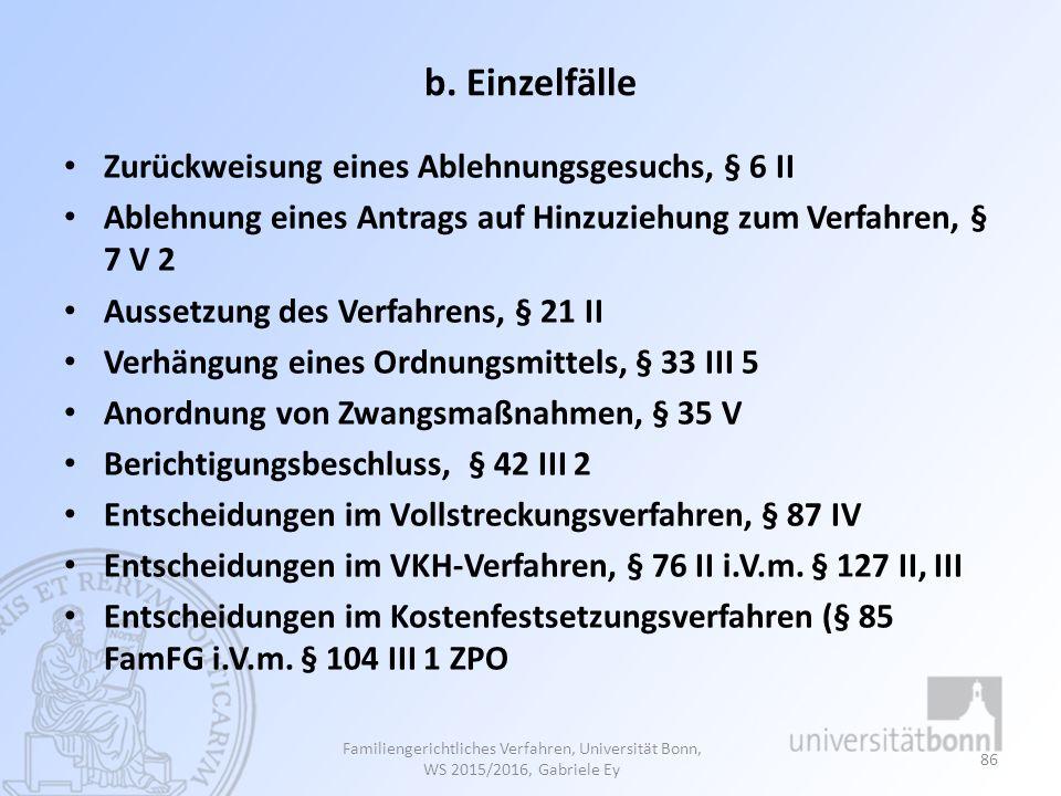 b. Einzelfälle Zurückweisung eines Ablehnungsgesuchs, § 6 II Ablehnung eines Antrags auf Hinzuziehung zum Verfahren, § 7 V 2 Aussetzung des Verfahrens