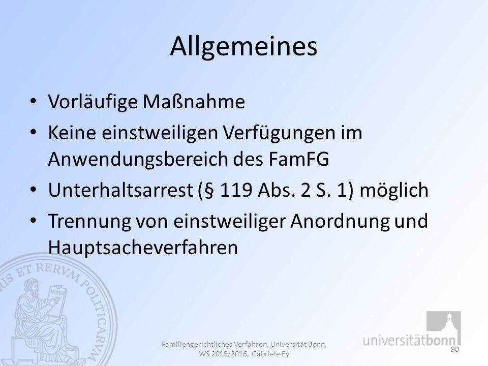 Allgemeines Vorläufige Maßnahme Keine einstweiligen Verfügungen im Anwendungsbereich des FamFG Unterhaltsarrest (§ 119 Abs. 2 S. 1) möglich Trennung v