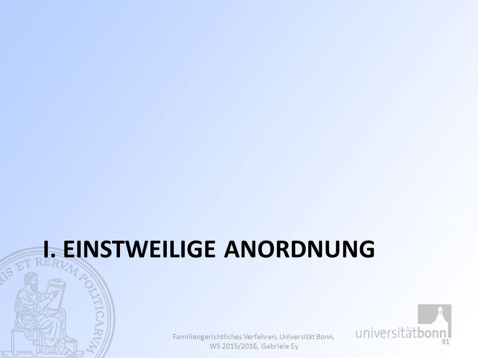 I. EINSTWEILIGE ANORDNUNG Familiengerichtliches Verfahren, Universität Bonn, WS 2015/2016, Gabriele Ey 91