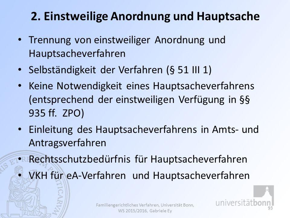 2. Einstweilige Anordnung und Hauptsache Trennung von einstweiliger Anordnung und Hauptsacheverfahren Selbständigkeit der Verfahren (§ 51 III 1) Keine