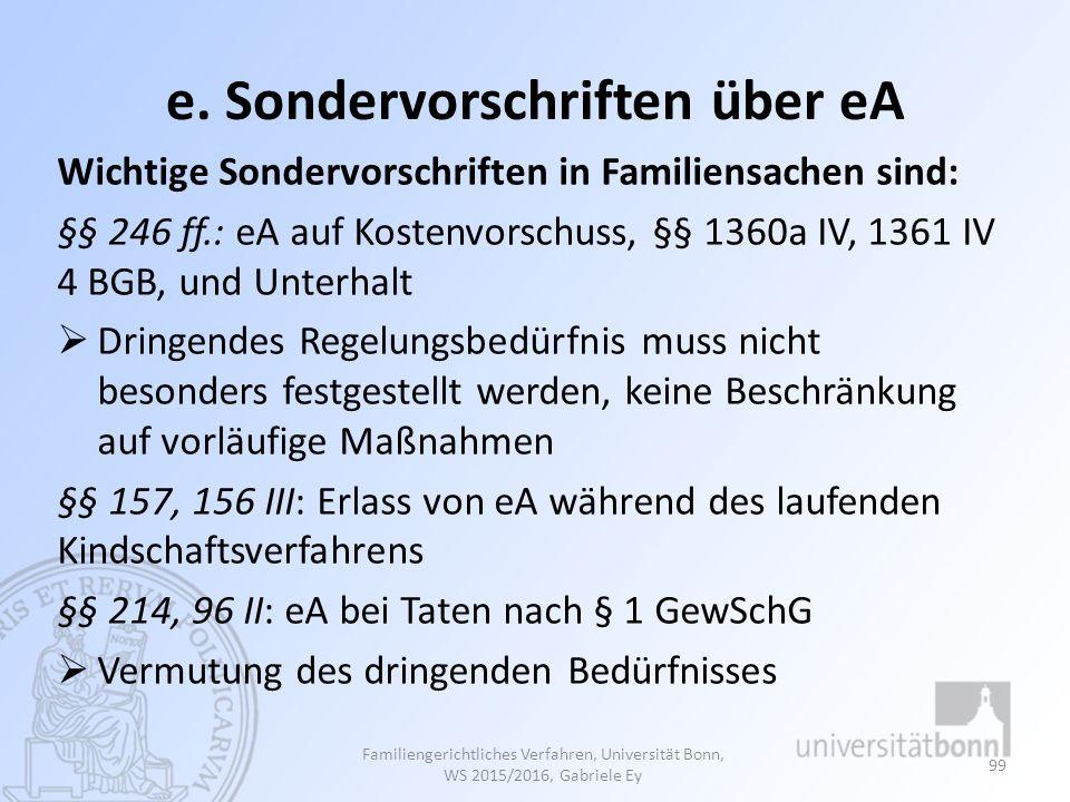 e. Sondervorschriften über eA Wichtige Sondervorschriften in Familiensachen sind: §§ 246 ff.: eA auf Kostenvorschuss, §§ 1360a IV, 1361 IV 4 BGB, und