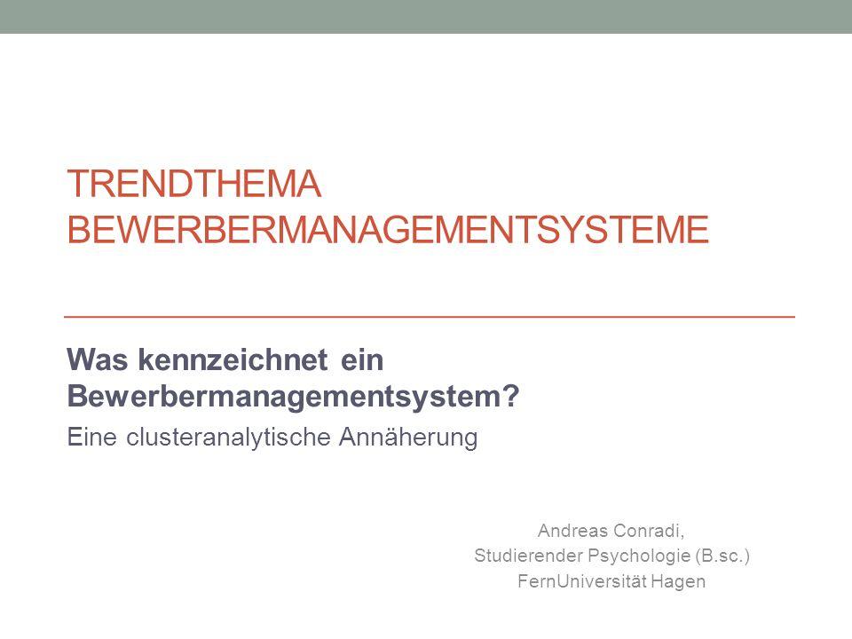 TRENDTHEMA BEWERBERMANAGEMENTSYSTEME Was kennzeichnet ein Bewerbermanagementsystem? Eine clusteranalytische Annäherung Andreas Conradi, Studierender P