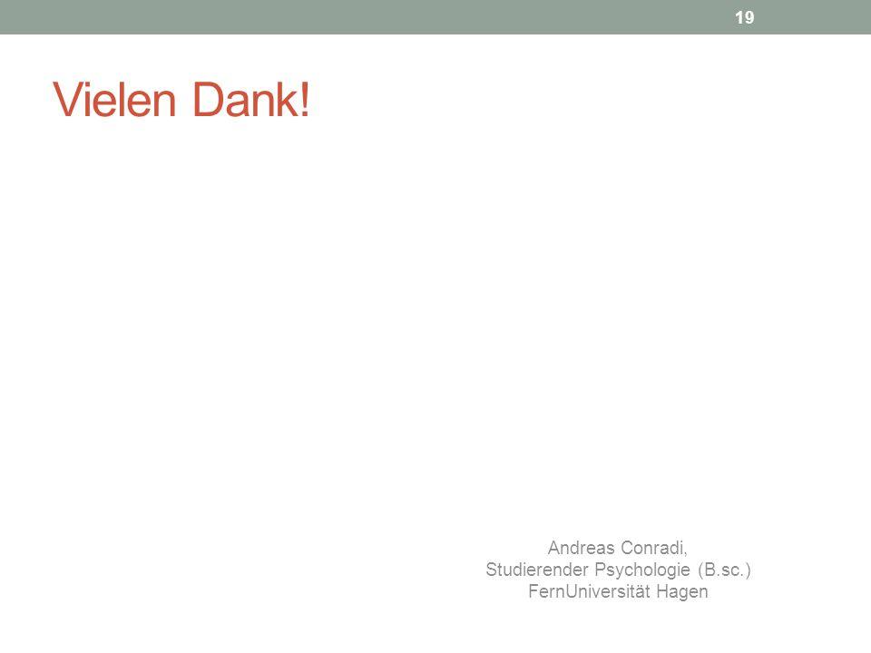 Vielen Dank! Andreas Conradi, Studierender Psychologie (B.sc.) FernUniversität Hagen 19