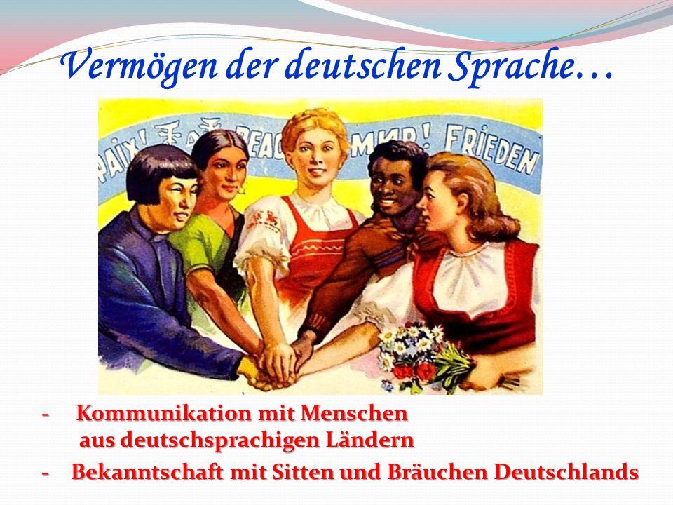 - Kommunikation mit Menschen aus deutschsprachigen Ländern - Bekanntschaft mit Sitten und Bräuchen Deutschlands Vermögen der deutschen Sprache…