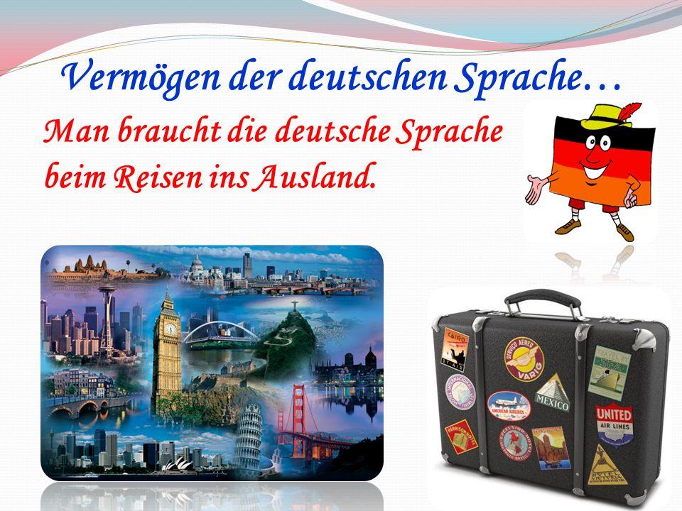 Man braucht die deutsche Sprache beim Reisen ins Ausland.