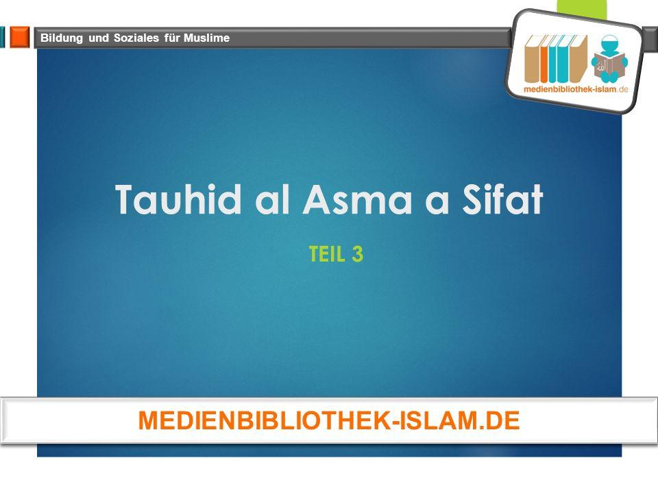 Tauhid al Asma a Sifat TEIL 3 Bildung und Soziales für Muslime MEDIENBIBLIOTHEK-ISLAM.DE