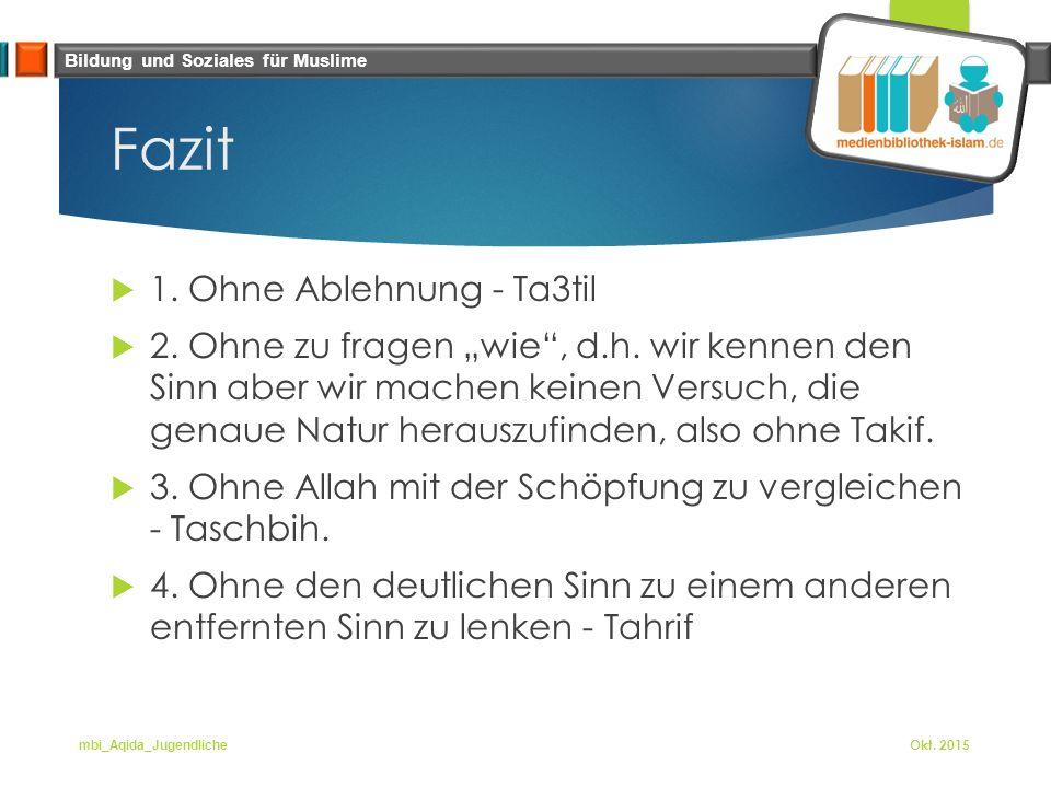 """Bildung und Soziales für Muslime Fazit  1. Ohne Ablehnung - Ta3til  2. Ohne zu fragen """"wie"""", d.h. wir kennen den Sinn aber wir machen keinen Versuch"""