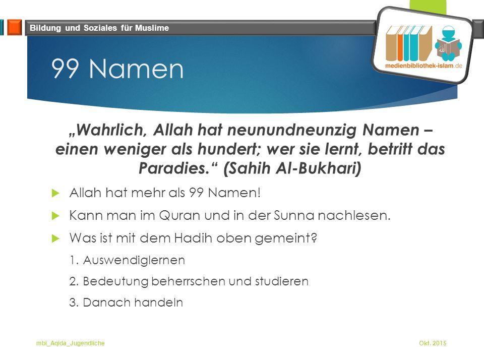 """Bildung und Soziales für Muslime 99 Namen """"Wahrlich, Allah hat neunundneunzig Namen – einen weniger als hundert; wer sie lernt, betritt das Paradies. (Sahih Al-Bukhari)  Allah hat mehr als 99 Namen."""