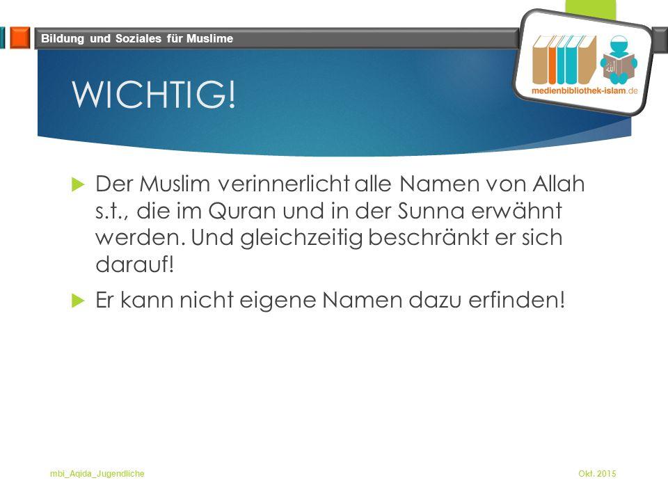 Bildung und Soziales für Muslime WICHTIG!  Der Muslim verinnerlicht alle Namen von Allah s.t., die im Quran und in der Sunna erwähnt werden. Und glei