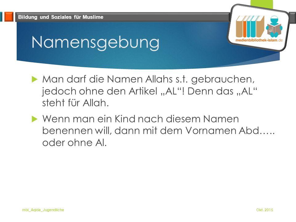 """Bildung und Soziales für Muslime Namensgebung  Man darf die Namen Allahs s.t. gebrauchen, jedoch ohne den Artikel """"AL""""! Denn das """"AL"""" steht für Allah"""