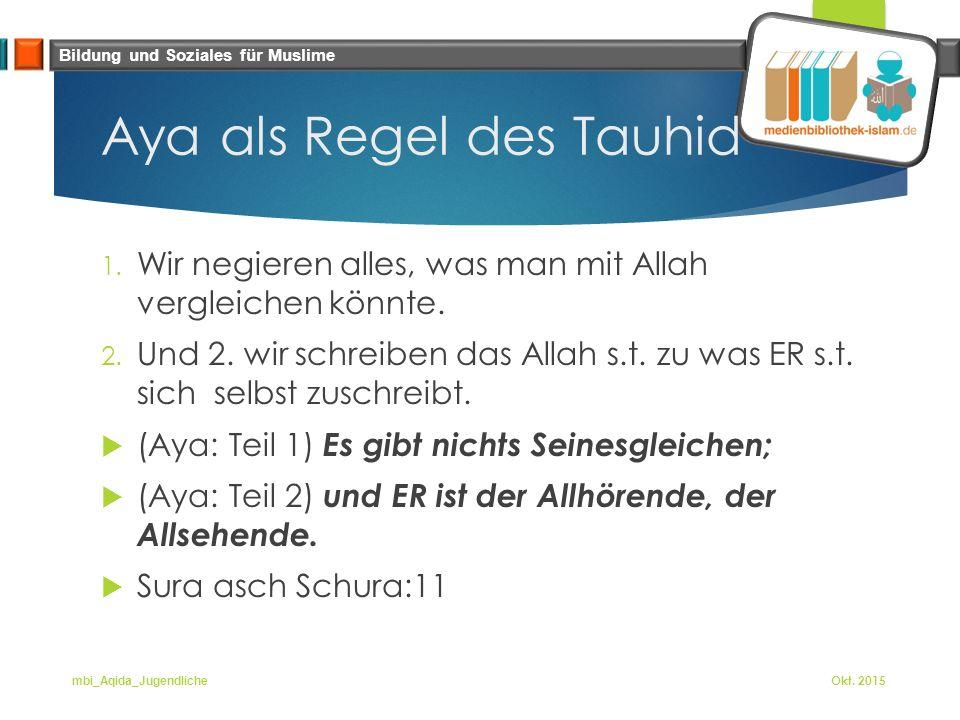 Bildung und Soziales für Muslime Aya als Regel des Tauhid 1. Wir negieren alles, was man mit Allah vergleichen könnte. 2. Und 2. wir schreiben das All