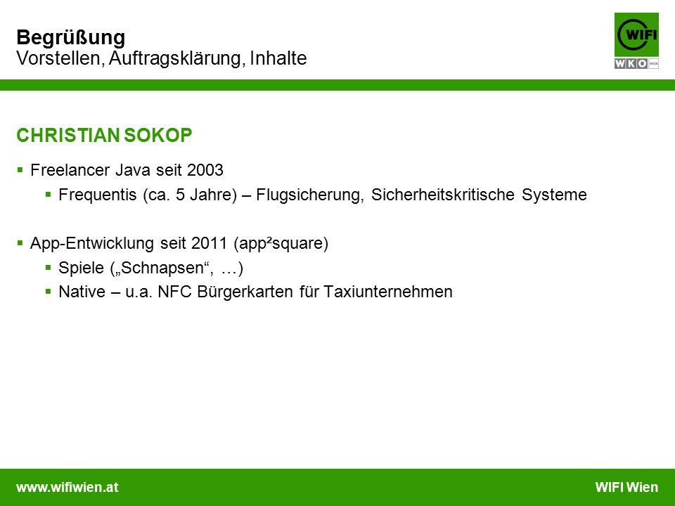 www.wifiwien.atWIFI Wien Begrüßung Vorstellen, Auftragsklärung, Inhalte CHRISTIAN SOKOP  Freelancer Java seit 2003  Frequentis (ca. 5 Jahre) – Flugs