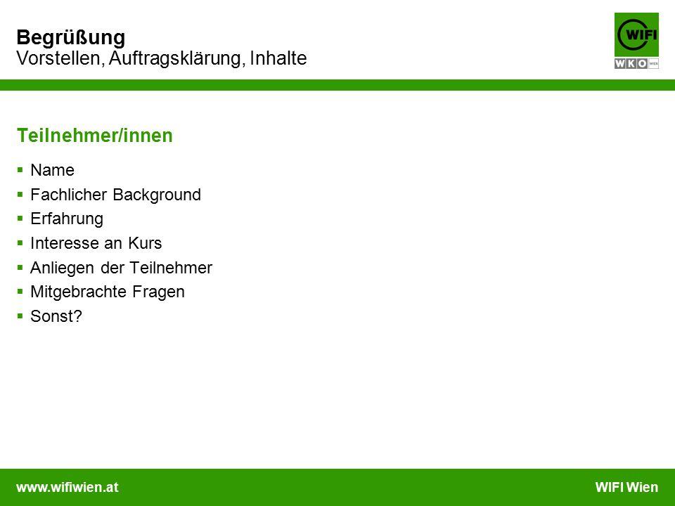 www.wifiwien.atWIFI Wien Begrüßung Vorstellen, Auftragsklärung, Inhalte Teilnehmer/innen  Name  Fachlicher Background  Erfahrung  Interesse an Kur