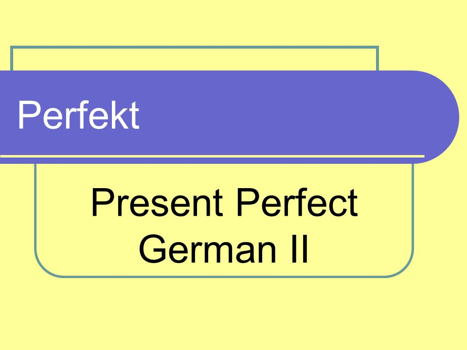 Perfekt Present Perfect German II