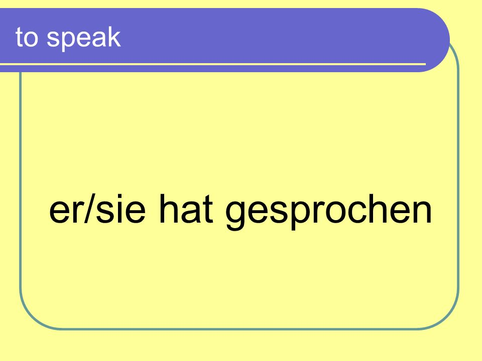 to speak er/sie hat gesprochen