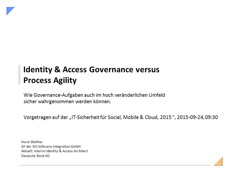 SiG Identity & Access Governance versus Process Agility Wie Governance-Aufgaben auch im hoch veränderlichen Umfeld sicher wahrgenommen werden können.