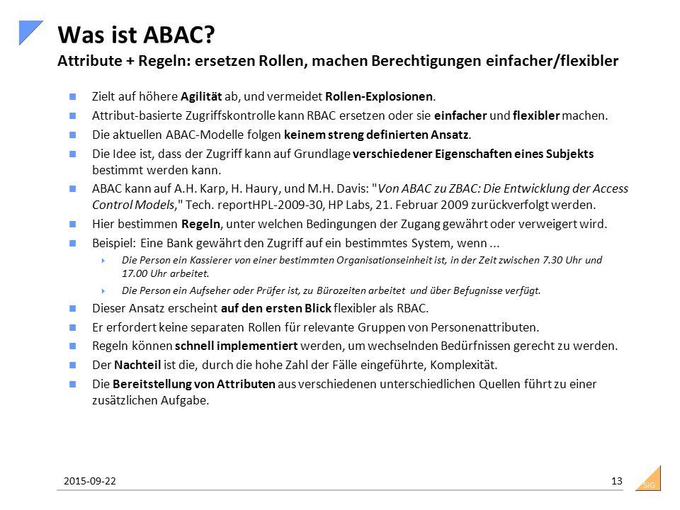SiG Was ist ABAC? Attribute + Regeln: ersetzen Rollen, machen Berechtigungen einfacher/flexibler Zielt auf höhere Agilität ab, und vermeidet Rollen-Ex