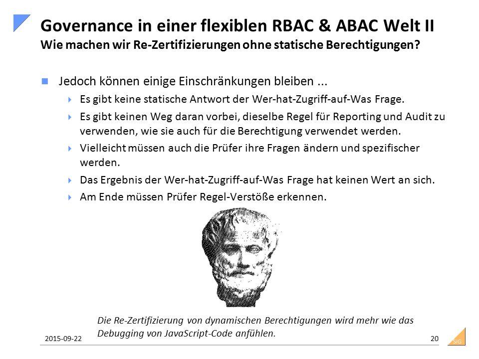 SiG Governance in einer flexiblen RBAC & ABAC Welt II Wie machen wir Re-Zertifizierungen ohne statische Berechtigungen? Jedoch können einige Einschrän