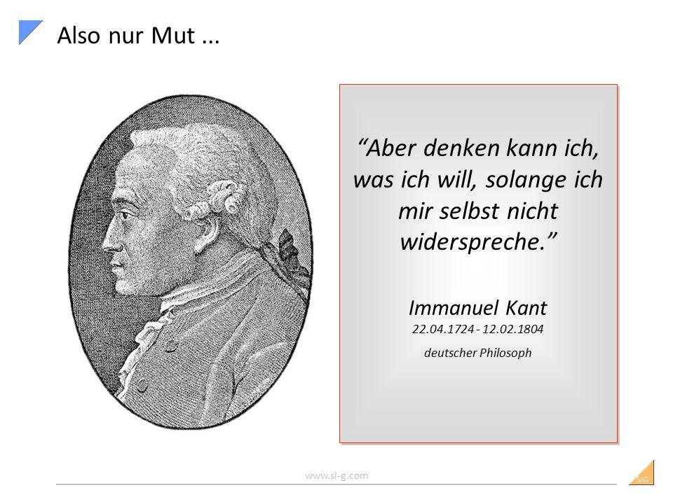 """SiG Also nur Mut... """"Aber denken kann ich, was ich will, solange ich mir selbst nicht widerspreche."""" Immanuel Kant 22.04.1724 - 12.02.1804 deutscher P"""