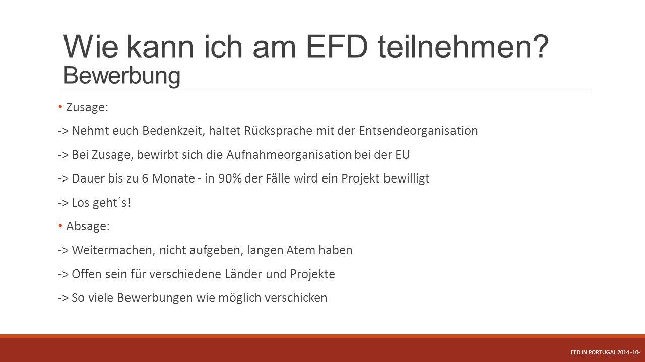 Wie kann ich am EFD teilnehmen? Bewerbung Zusage: -> Nehmt euch Bedenkzeit, haltet Rücksprache mit der Entsendeorganisation -> Bei Zusage, bewirbt sic