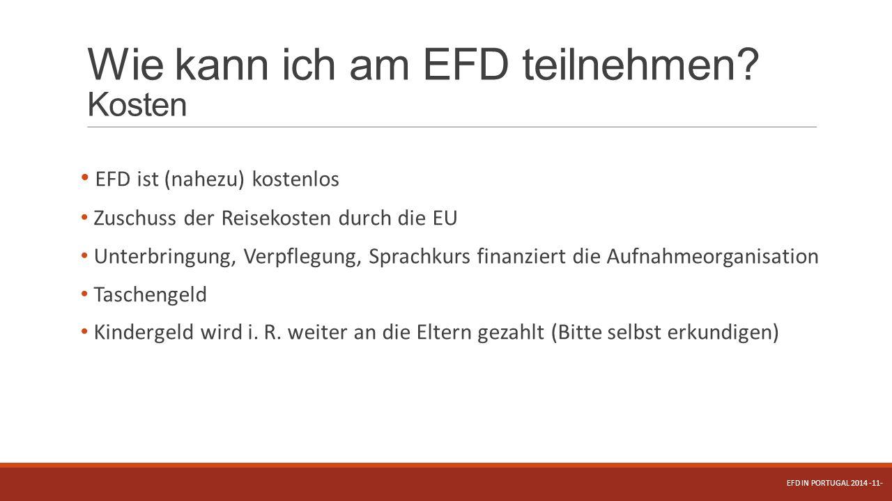 Wie kann ich am EFD teilnehmen? Kosten EFD ist (nahezu) kostenlos Zuschuss der Reisekosten durch die EU Unterbringung, Verpflegung, Sprachkurs finanzi