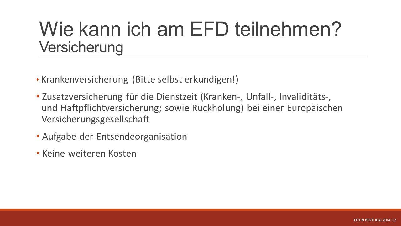 Wie kann ich am EFD teilnehmen? Versicherung Krankenversicherung (Bitte selbst erkundigen!) Zusatzversicherung für die Dienstzeit (Kranken-, Unfall-,