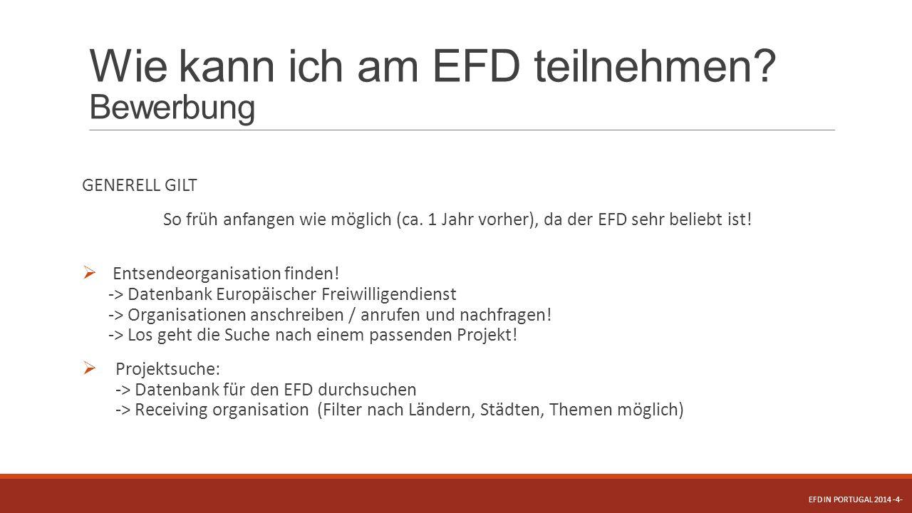 Wie kann ich am EFD teilnehmen? Bewerbung GENERELL GILT So früh anfangen wie möglich (ca. 1 Jahr vorher), da der EFD sehr beliebt ist!  Entsendeorgan