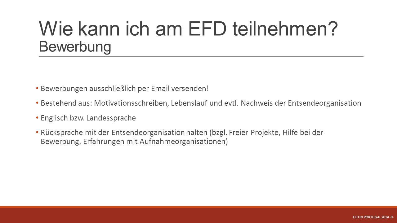 Wie kann ich am EFD teilnehmen? Bewerbung Bewerbungen ausschließlich per Email versenden! Bestehend aus: Motivationsschreiben, Lebenslauf und evtl. Na