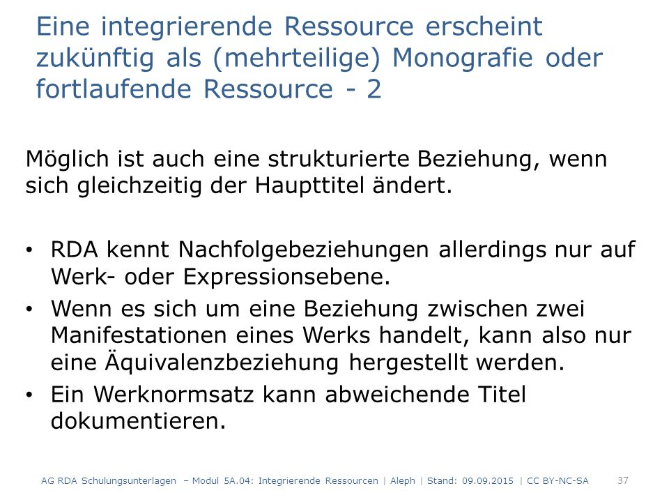 Eine integrierende Ressource erscheint zukünftig als (mehrteilige) Monografie oder fortlaufende Ressource - 2 Möglich ist auch eine strukturierte Beziehung, wenn sich gleichzeitig der Haupttitel ändert.